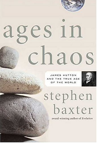 Ages in Chaos: James Hutton and the Discovery of Deep Time: Baxter, Stephen
