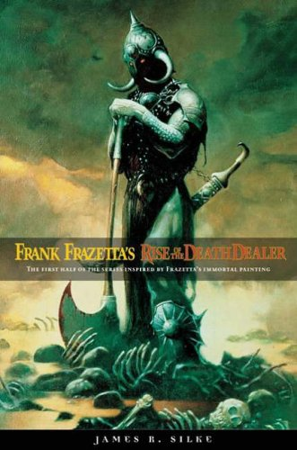 Rise of the Death Dealer (0765313138) by Frank Frazetta; James Silke
