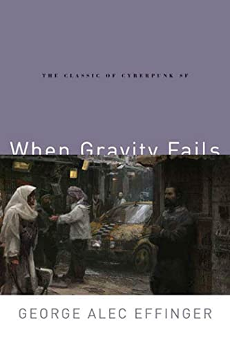 9780765313584: When Gravity Fails: The Classic of Cyberpunk SF