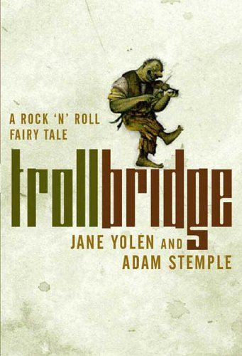Trollbridge: a Rock 'N' Roll Fairy Tale ( Troll Bridge ): Yolen, Jane & Stemple, Adam