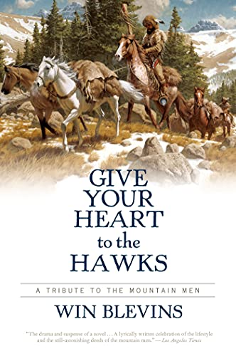 9780765314352: Give Your Heart to the Hawks: A Tribute to the Mountain Men