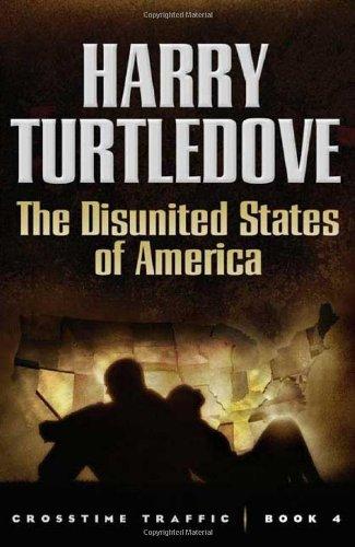 9780765314857: The Disunited States of America (Crosstime Traffic)