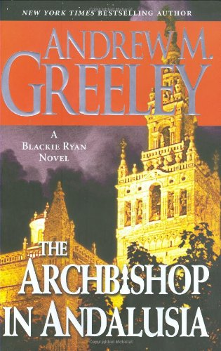 The Archbishop in Andalusia: A Blackie Ryan: Greeley, Andrew M.