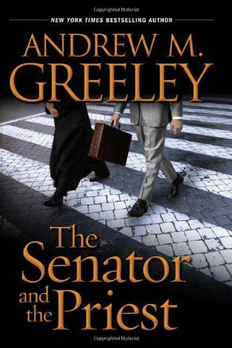 The Senator and the Priest: Greeley, Andrew M.