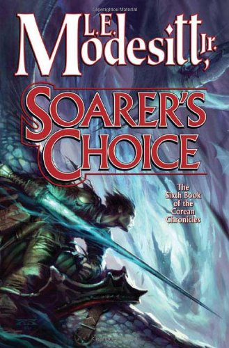 SOARER'S CHOICE: THE SIXTH BOOK OF THE COREAN CHRONICLES: Modesitt, L. E., Jr.