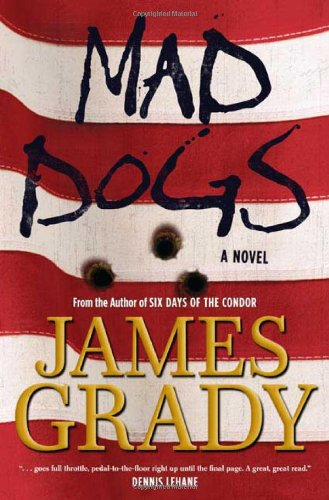 Mad Dogs 9780765316493 James Grady revolutionized the political thriller with his first novel, Six Days of the Condor. Now Grady breaks fresh thriller territory with Mad Dogs, a brilliant novel launched from a totally original creation: the CIA's secret insane asylum for  retired  agents. Five deranged CIA killers, all of them dependent on their meds and deep in the woods of Maine, are forced to break out of the asylum when someone murders their psychiatrist ---and frames them for the deed. Crazy and traumatized by their experiences in the CIA, they operate under somewhat skewed perceptions of the real world. Their training, however, has prepared them to survive in an unfriendly world---even if that world is the Boston-to-Washington corridor as they chase down the real killer. Suspenseful, fast, and edgy, as well as funny and humane, Mad Dogs is a stunning novel of political commentary and a tour-de-force of contemporary literary style, a look at twenty-first-century spy wars.