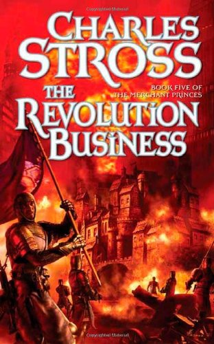 The Revolution Business: Book Five of the Merchant Princes: Stross, Charles