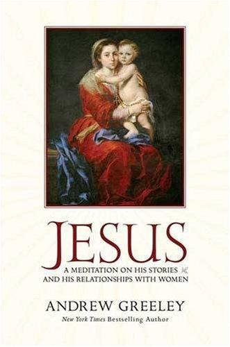 Jesus: A Meditation on His Stories and: Andrew M. Greeley