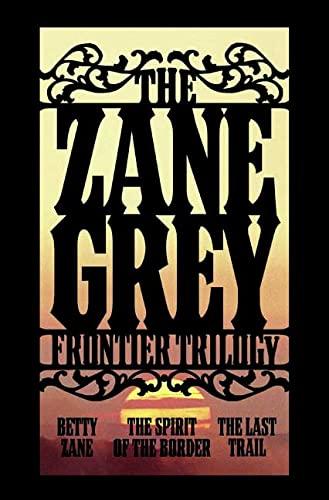 9780765320117: The Zane Grey Frontier Trilogy: Betty Zane, the Spirit O the Border, the Last Trail