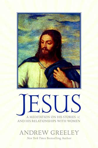 9780765320292: Jesus: A Meditation on His Stories and His Relationships with Women