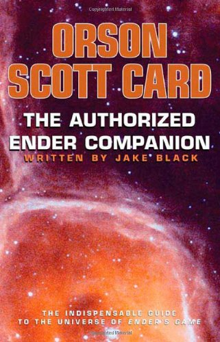 The Authorized Ender Companion: The Indespensable Guide: Card, Orson Scott