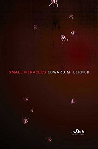 SMALL MIRACLES: Lerner, Edward M.