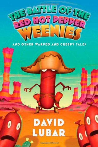 Battle of the Red Hot Pepper Weenies, The: And Other Warped and Creepy Tales