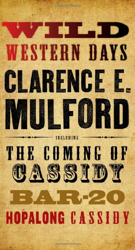 Wild Western Days: The Coming of Cassidy, Bar-20, Hopalong Cassidy: Mulford, Clarence E.