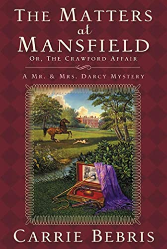 The Matters at Mansfield (Mr. and Mrs. Darcy Mysteries) (9780765323835) by Bebris, Carrie