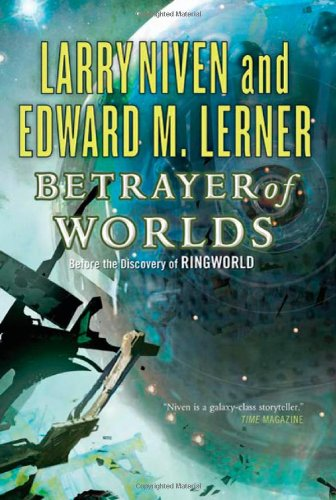 Betrayer of Worlds (Known Space): Niven, Larry; Lerner, Edward M.