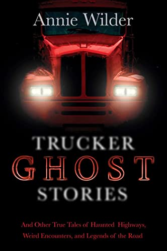 9780765330352: Trucker Ghost Stories: And Other True Tales of Haunted Highways, Weird Encounters, and Legends of the Road