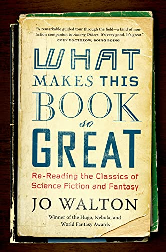 What Makes This Book So Great: Re-Reading the Classics of Science Fiction and Fantasy: Jo Walton
