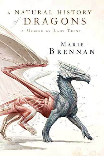 A Natural History of Dragons: A Memoir by Lady Trent: Brennan, Marie