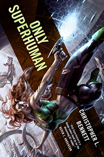 Only Superhuman: Bennett, Christopher L.