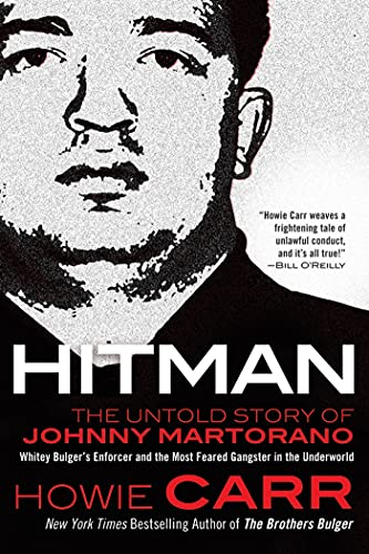 9780765332394: Hitman: The Untold Story of Johnny Martorano: Whitey Bulger's Enforcer and the Most Feared Gangster in the Underworld
