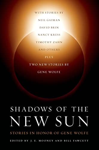 Shadows of the New Sun: Stories in Honor of Gene Wolfe (0765334585) by Bill Fawcett; J. E. Mooney