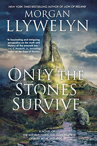 9780765337931: Only the Stones Survive: A Novel of the Ancient Gods and Goddesses of Irish Myth and Legend