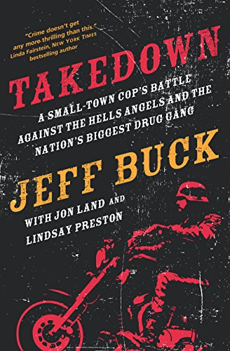 9780765338099: Takedown: A Small Town Cop S Battle Against the Hells Angels and the Nation S Biggest Drug Gang