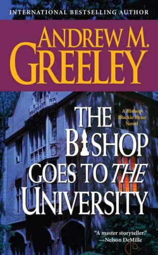 The Bishop Goes to the University: A: Greeley, Andrew M.