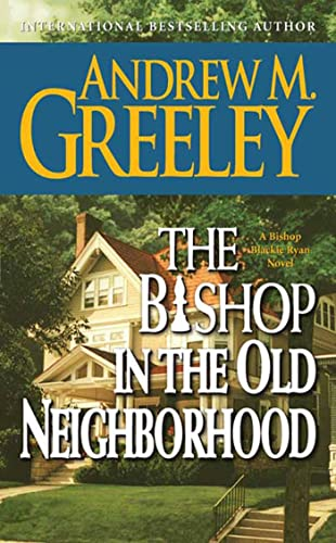 The Bishop in the Old Neighborhood: A: Andrew M. Greeley
