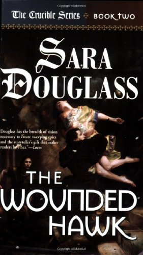 The Wounded Hawk: Book Two of 'The Crucible' (0765342839) by Sara Douglass