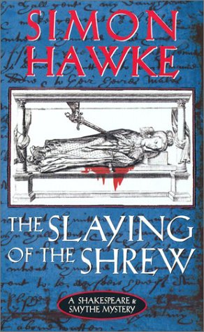 The Slaying of the Shrew (Shakespeare & Smythe Mystery): Simon Hawke