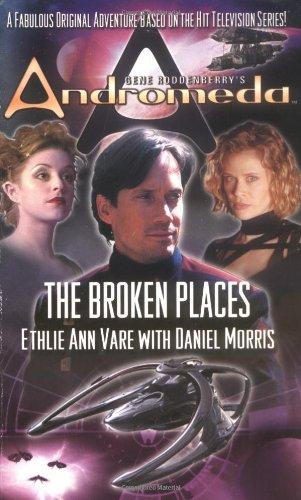 The Broken Places (Gene Roddenberry's Andromeda #2): Vare, Ethlie Ann; Morris, Daniel
