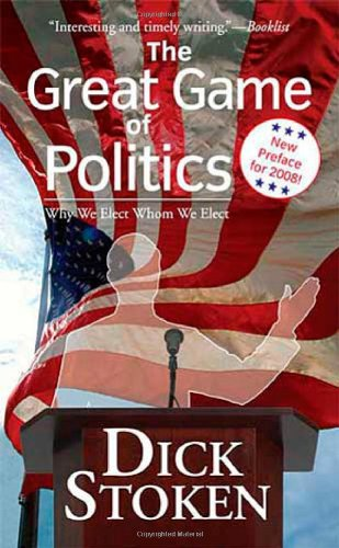 9780765346513: The Great Game of Politics: Why We Elect, Whom We Elect