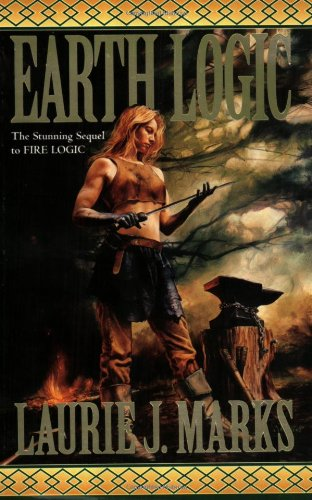 Earth Logic: Elemental Logic: Book 2 (Elemental Logic Saga) (0765348381) by Marks, Laurie J.