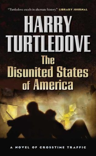 9780765353788: The Disunited States of America (Crosstime Traffic)