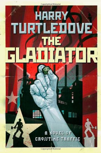 The Gladiator (Crosstime Traffic) (0765353792) by Harry Turtledove