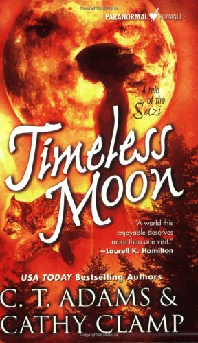 Timeless Moon (Tales of the Sazi, Book 6) (0765356651) by Adams, C. T.; Clamp, Cathy