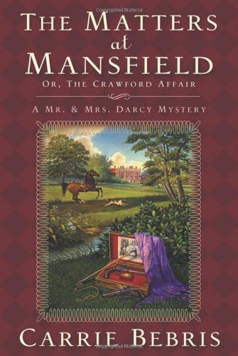 The Matters at Mansfield: Or, the Crawford Affair (Mr. and Mrs. Darcy Mysteries) (9780765358035) by Bebris, Carrie