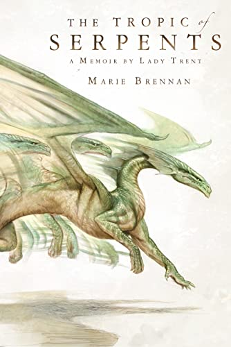 9780765375087: The Tropic of Serpents: A Memoir by Lady Trent (The Lady Trent Memoirs)