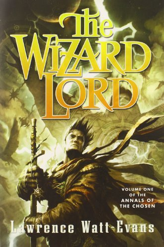 9780765376886: The Wizard Lord: Volume One of the Annals of the Chosen