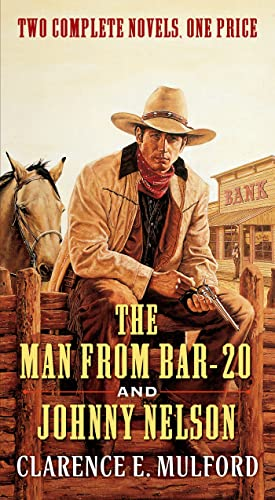 The Man From Bar-20 and Johnny Nelson: Clarence E. Mulford