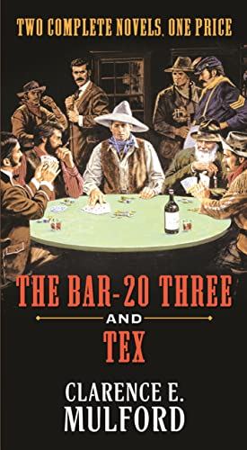 The Bar-20 Three and Tex: Two Complete: Mulford, Clarence E.