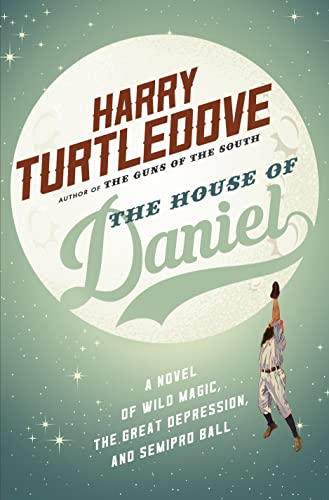 9780765380012: The House of Daniel: A Novel of Wild Magic, the Great Depression, and Semipro Ball