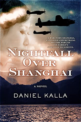Nightfall Over Shanghai: A Novel: Kalla, Daniel