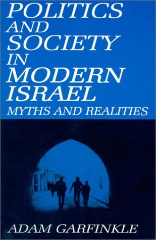 Politics and Society in Modern Israel: Myths and Realities: Adam M. Garfinkle