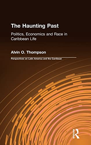 9780765600127: The Haunting Past: Politics, Economics and Race in Caribbean Life (Perspectives on Latin America and the Caribbean)