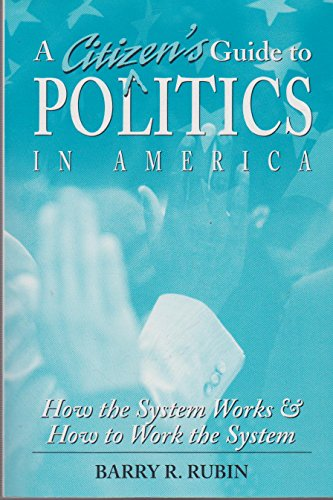 9780765600288: A Citizen's Guide to Politics in America: How the System Works and How to Work the System