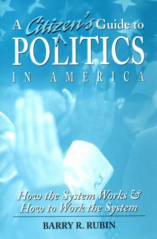 9780765600295: A Citizen's Guide to Politics in America: How the System Works and How to Work the System