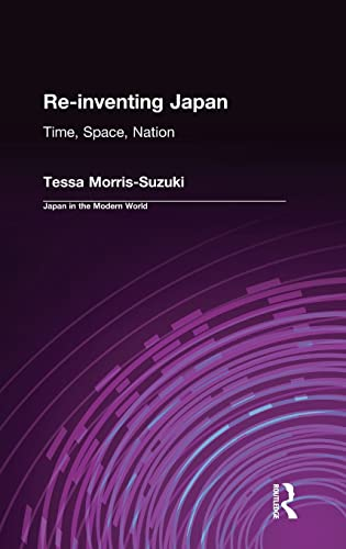 Re-inventing Japan: Nation, Culture, Identity (Japan in the Modern World) (0765600811) by Tessa Morris-Suzuki